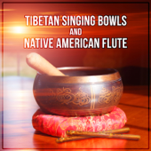 Tibetan Singing Bowls and Native American Flute: Music for Yoga, Therapy, Spa, Sleep, Reiki, Meditation, Study, Massage