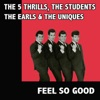 The 5 Thrills, the Students, the Earls & the Uniques Feel So Good