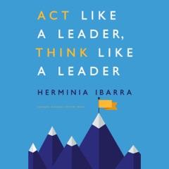 Act Like a Leader, Think Like a Leader (Unabridged)