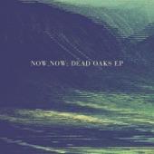 Now, Now - Dead Oaks