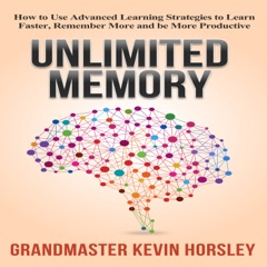 Unlimited Memory: How to Use Advanced Learning Strategies to Learn Faster, Remember More and Be More Productive (Unabridged)