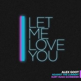 Let Me Love You Feat Kurt Hugo Schneider Atc Single Alex Goot