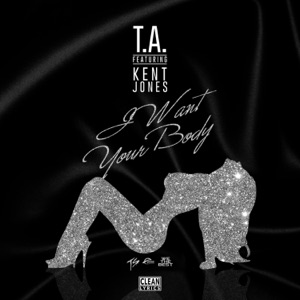 I Want Your Body (feat. Kent Jones) - Single Mp3 Download