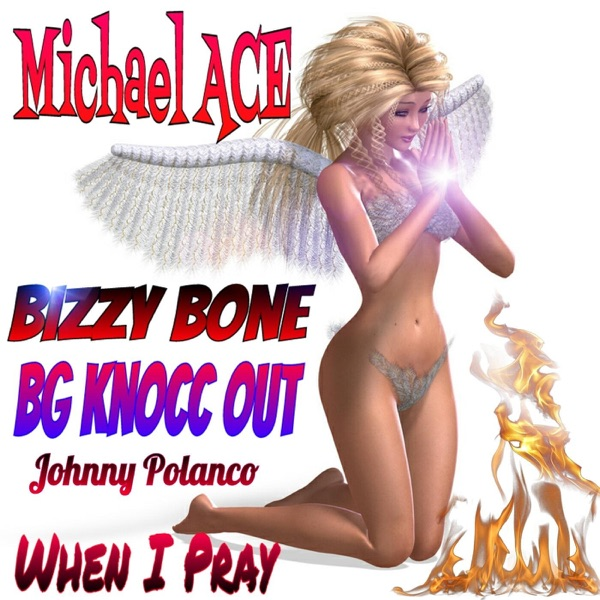 When I Pray (feat. BG Knocc Out, Bizzy Bone, Samantha Starr & Johnny Polanco) - Single