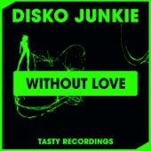 Disko Junkie - Without Love