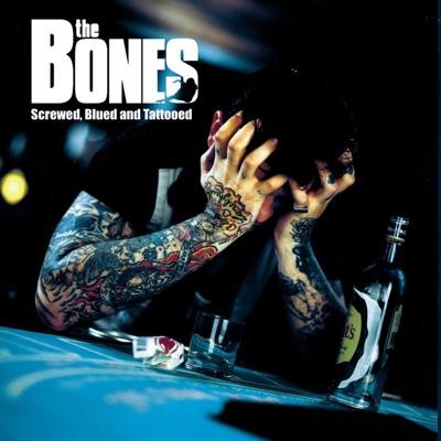Screwed, Blued and Tattooed - The Bones