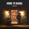 Home to Mama - Single