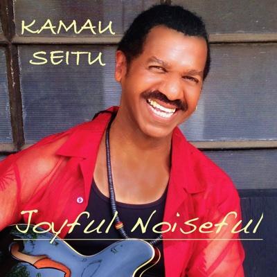 Joyful Noiseful - Single - Kamau Seitu album