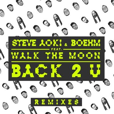Back 2 U (feat. WALK THE MOON) [William Black Remix] - Single - Steve Aoki
