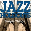 Simple Things - Single - Jazz Holdouts