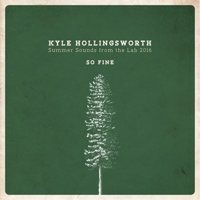 Summer Sounds from the Lab 2016, So Fine - Single - Kyle Hollingsworth album