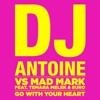 Go With Your Heart (DJ Antoine vs. Mad Mark) [feat. Temara Melek & Euro] - Single, DJ Antoine & Mad Mark