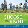 Choose the Right - Songs For Children 2012