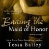 Tessa Bailey - Baiting the Maid of Honor (Unabridged)  artwork