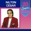 20 Super Sucessos: Nilton César