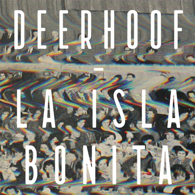 La Isla Bonita - Deerhoof