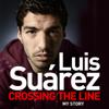 Luis Suárez - Luis Suarez: Crossing the Line - My Story (Unabridged)  artwork