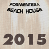 Formentera Beach House 2015 (108 Songs Hits Essential Extended DJ Urban Dance Top of the Clubs in da House Anthems Dangerous Mix Ibiza) - Various Artists