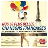 Nos 50 plus belles chansons françaises (Les plus beaux succès des légendes de la variété française)