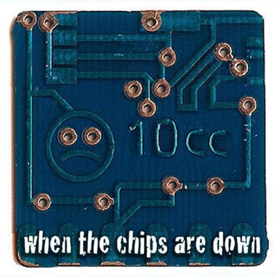 When the Chips Are Down - 10 Cc