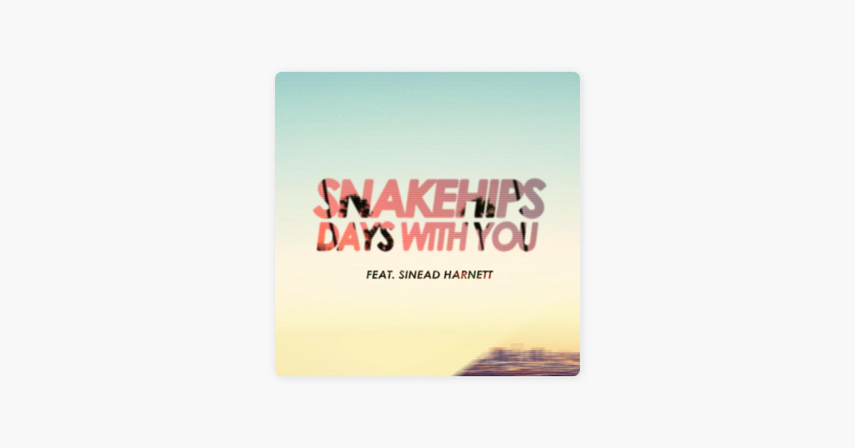 ‎Days With You (feat  Sinead Harnett) [Remixes] - Single by Snakehips on  iTunes