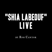 Shia LaBeouf Live-Rob Cantor