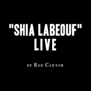 Shia LaBeouf Live - Rob Cantor - Rob Cantor