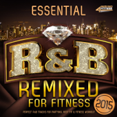 Essential R&B - Remixed for Fitness 2015 - Perfect R and B Tracks for Partying, Keep Fit & Fitness Workout