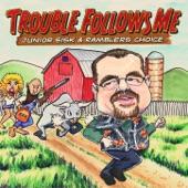 Junior Sisk & Ramblers Choice - Trouble Follows Me