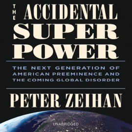 The Accidental Superpower: The Next Generation of American Preeminence and the Coming Global Disorder (Unabridged) audiobook