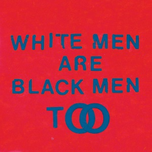 White Men Are Black Men Too Mp3 Download