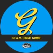 B.F.A.M. - Gimme, Gimme