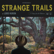Strange Trails - Lord Huron - Lord Huron