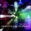 Anatolian Echoes