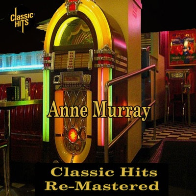Anne Murray - Classic Hits Remastered - Anne Murray