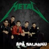 Metal - Apa Salahku  Single Album