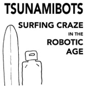 The Tsunamibots - Surfing Craze in the Robotic Age