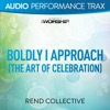 Boldly I Approach (The Art of Celebration) [Audio Performance Trax], Rend Collective