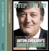 Stephen Fry Presents a Selection of Anton Chekhov's Short Stories (Unabridged) - Anton Chekhov