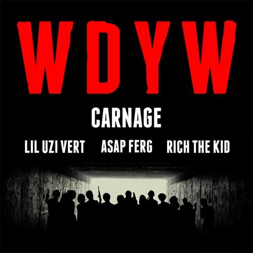Carnage - WDYW (feat. Lil Uzi Vert, A$AP Ferg & Rich The Kid) - Single