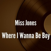 Miss Jones - Where I Wanna Be Boy