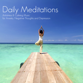 Daily Meditations - Antistress & Calming Music for Anxiety, Negative Thoughts and Depression