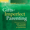 Brené Brown - The Gifts of Imperfect Parenting: Raising Children with Courage, Compassion, And Connection  artwork