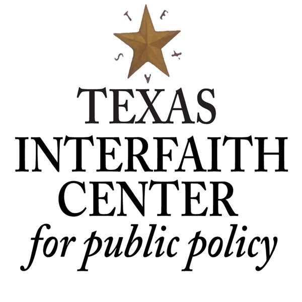 The Texas Interfaith Center for Public Policy Official Podcast
