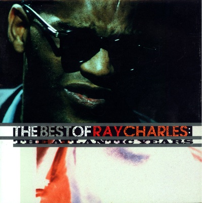 The Best of Ray Charles: The Atlantic Years - Ray Charles album