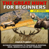 Andreas Pylarinos - The Great Hunt for Beginners: Ultimate Handbook to Tracking & Hunting, Deer, Moose, And Elk In Any Terrain! (Unabridged) artwork