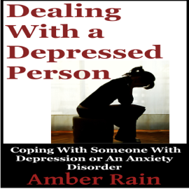 Dealing with a Depressed Person: Coping with Someone with Depression or an Anxiety Disorder (Bipolar People Book 3) (Unabridged) audiobook