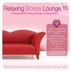 Relaxing Bossa Lounge 15 - Various Artists