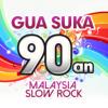 Gua Suka 90an - Malaysia Slow Rock - Various Artists
