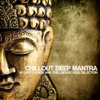 Various Artists - Chillout Deep Mantra (65 Deep Lounge and Chill House Soul Selection) artwork